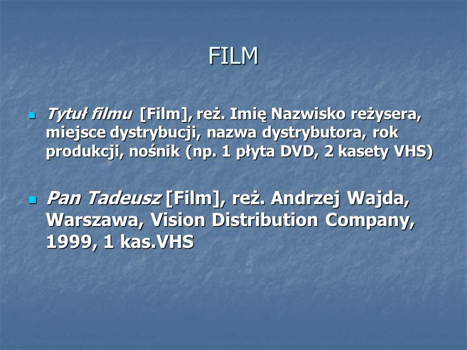 FILM Tytuł filmu [Film], reż. Imię Nazwisko reżysera, miejsce dystrybucji, nazwa dystrybutora, rok produkcji, nośnik (np. 1 płyta DVD, 2 kasety VHS)